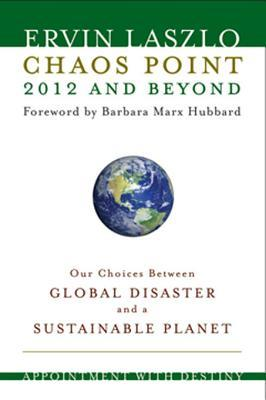 Chaos Point 2012 and Beyond: Our Choice Between Global Disaster and a Sustainable Planet