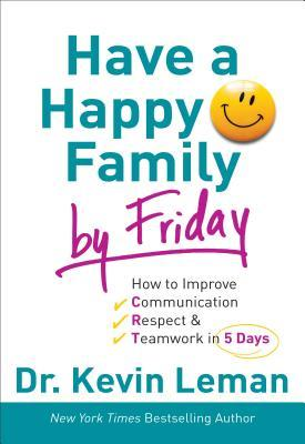 Have a Happy Family by Friday by Kevin Leman