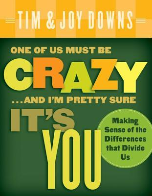 One of Us Must Be Crazy...and I'm Pretty Sure It's You: Making Sense of the Differences That Divide Us