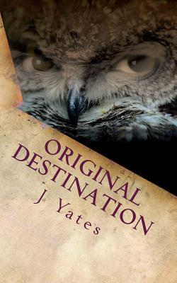 Original Destination by J. Yates