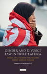 Gender and Divorce Law in North Africa: Sharia, Custom and the Personal Status Code in Tunisia