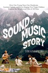 The Sound of Music Story: How One Young Nun, One Handsome Austrian Captain, and Seven Singing Von Trapp Children Inspired the Most Beloved Film of All Time