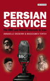 Persian Service: The BBC and British Interests in Iran