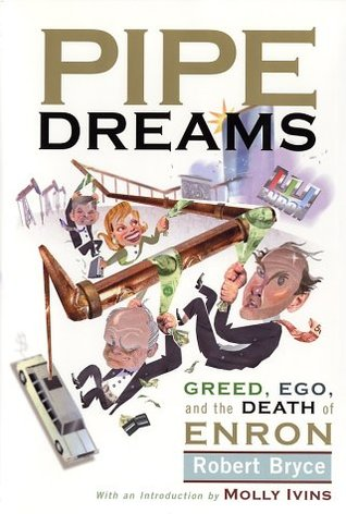 Pipe Dreams: Greed, Ego, and the Death of Enron