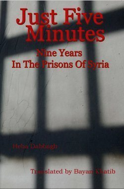 Just five minutes : nine years in the prisons of Syria  by  Heba Dabbagh