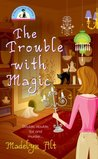 The Trouble With Magic (A Bewitching Mystery, #1)
