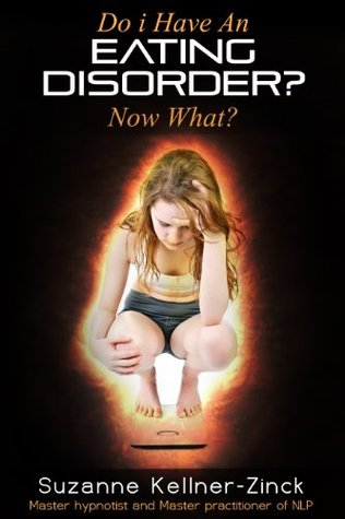 Do I Have an Eating Disorder? Now What?  by  Suzanne Kellner-Zinck
