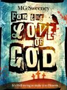 For The Love Of God by M.G. Sweeney