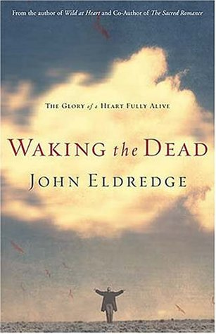 Waking the Dead by John Eldredge