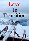 Love In Transition by E.M. Leya