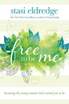 Free to Be Me: Becoming the Young Woman God Created You to Be