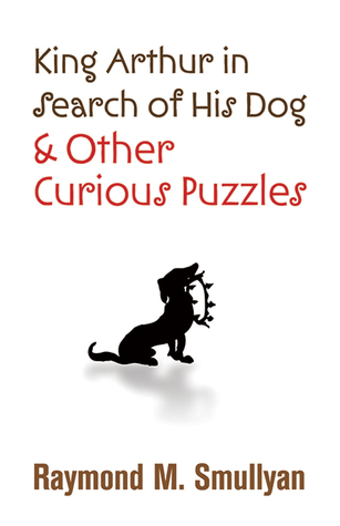 Download free King Arthur in Search of His Dog and Other Curious Puzzles by Raymond M. Smullyan PDF