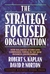 The Strategy-Focused Organization by Robert S. Kaplan