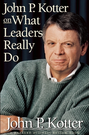 John P. Kotter on What Leaders Really Do by John P. Kotter