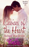 Choices of the Heart: A Christian Romance Novella (The Bradley Sisters Book 1)