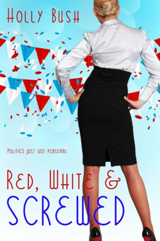 Red, White & Screwed by Holly Bush