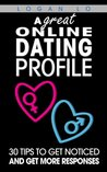 A Great Online Dating Profile: 30 Tips to Get Noticed and Get More Responses