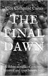 The Final Dawn: A Debut Novella of Revenge, Betrayal and Treacherous Love