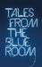 Tales from the Blue Room