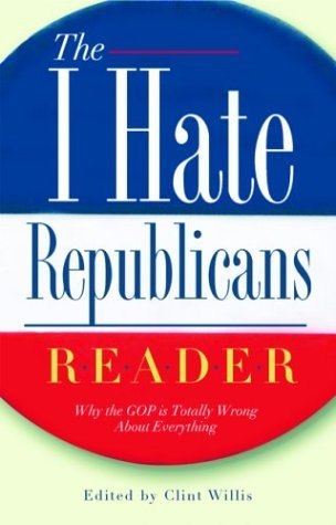 The I Hate Republicans Reader by Clint Willis