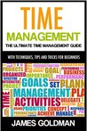 Time Management: The ultimate time management guide with techniques, tips and tricks for beginners (time management, time management productivity, time ... management tips, time management system)