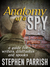 Anatomy of a Spy: a Guide for Writers, Dilettantes, and Spooks