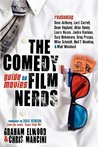 The Comedy Film Nerds Guide to Movies: Featuring Dave Anthony, Lord Carrett, Dean Haglund, Allan Havey, Laura House, Jackie Kashian, Suzy Nakamura, Greg Proops, Mike Schmidt, Neil T. Weakley, and Matt Weinhold