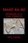 Maat-ka-re. Memoirs of a Time Traveler.