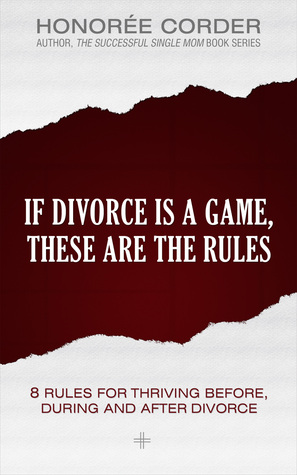 If Divorce is a Game, These are the Rules by Honoree Corder