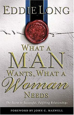 What a Man Wants, What a Woman Needs by Eddie L. Long