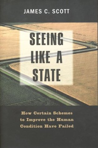 Free download online Seeing Like a State: How Certain Schemes to Improve the Human Condition Have Failed by James C. Scott PDF