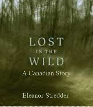 Lost in the Wild: A Canadian Story  by  Eleanor Stredder