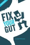 Fix Your Gut / The Essential Prebiotic, Probiotic, & HSO Guide by John Brisson