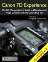 Canon 7D Experience: The Still Photographer's Guide to Operation and Image Creation With the Canon EOS 7D