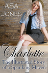 Charlotte The Illustrated Story of a Spanking Maven