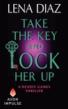 Take the Key and Lock Her Up (The Deadly Games Series, #4)