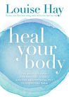 Heal Your Body/New Cover: The Mental Causes for Physical Illness and the Metaphysical Way to Overcome Them