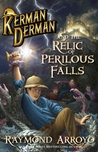 Kerman Derman and the Relic of Perilous Falls