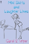 Mini Skirts and Laughter Lines by Carol E. Wyer