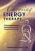 Choosing Energy Therapy: A Practical Guide to Healing Options for People and Animals