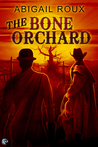 The Bone Orchard by Abigail Roux