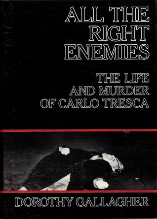All the Right Enemies: The Life and Murder of Carlo Tresca