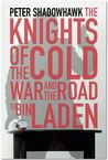 The Knights of the Cold War and the Road to Bin Laden