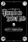 There Is No Lovely End by Patty Templeton