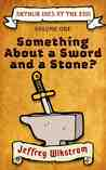 Something About a Sword in a Stone? (Arthur Dies at the End, #1)