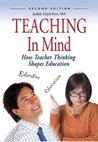 Teaching in Mind: How Teacher Thinking Shapes Education
