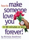 How to Make Someone Love You Forever in 90 Minutes or Less