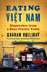 Eating Viet Nam: Dispatches from a Blue Plastic Table