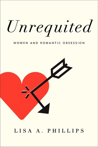 Unrequited: Women and Romantic Obsession