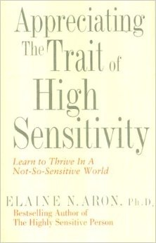 Appreciating the Trait of High Sensitivity by Elaine N. Aron